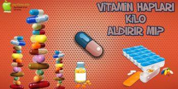 Vitamin Hapları Kilo Aldırır mı?