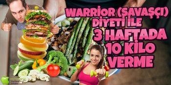 Warrior (Savaşçı) Diyeti ile 3 Haftada 10 Vermek